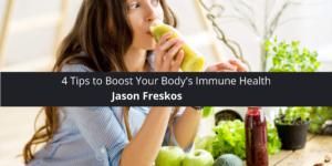 Jason Freskos Provides 4 Tips to Boost Your Body's Immune Health